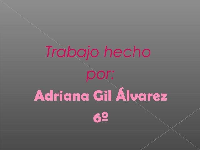 Trabajo hecho       por:Adriana Gil Álvarez        6º