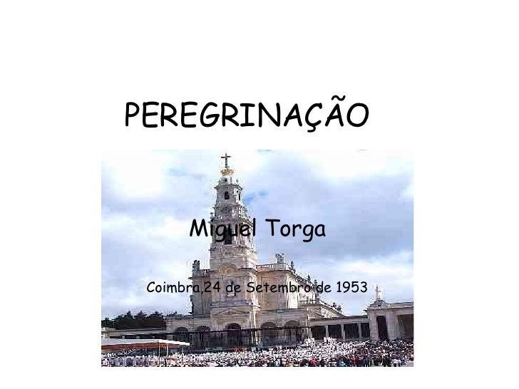 PEREGRINAÇÃO Miguel Torga Coimbra,24 de Setembro de 1953