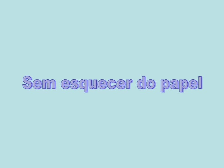 Sem esquecer do papel