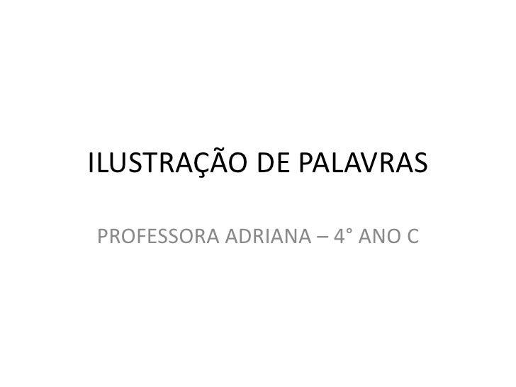ILUSTRAÇÃO DE PALAVRASPROFESSORA ADRIANA – 4° ANO C