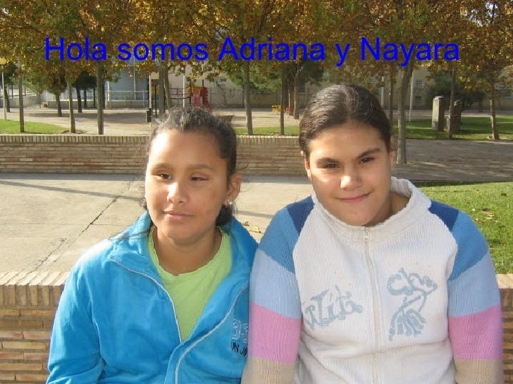 Hola somos Adriana y Nayara