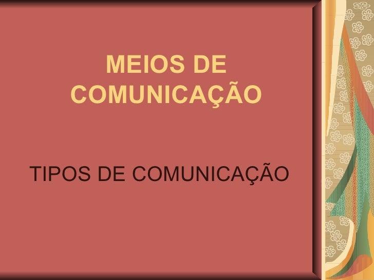 MEIOS DE COMUNICAÇÃO TIPOS DE COMUNICAÇÃO