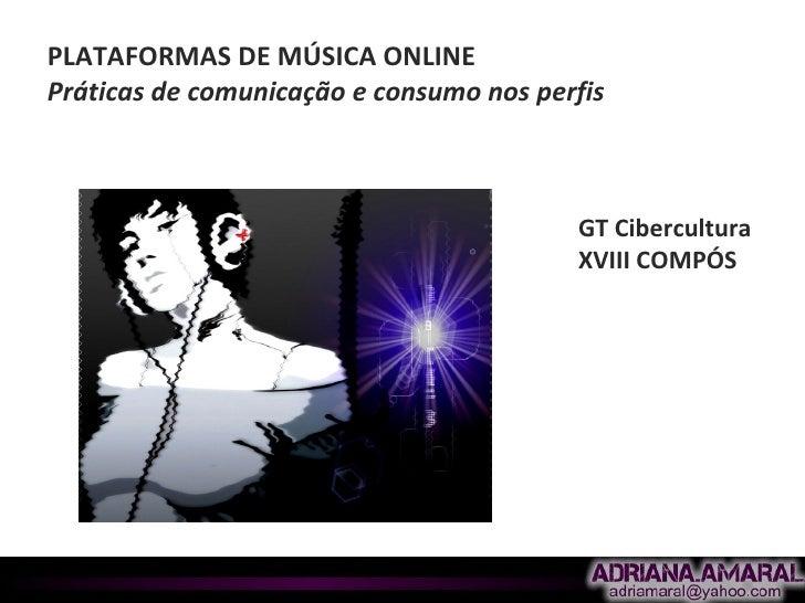PLATAFORMAS DE MÚSICA ONLINE Práticas de comunicação e consumo nos perfis                                             GT C...