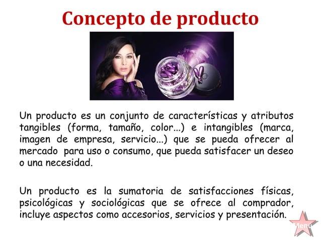 Concepto de productoUn producto es un conjunto de características y atributostangibles (forma, tamaño, color...) e intangi...