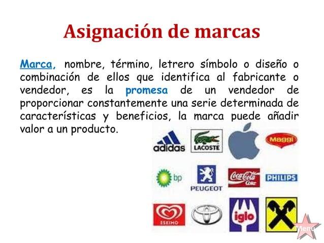 Asignación de marcasMarca, nombre, término, letrero símbolo o diseño ocombinación de ellos que identifica al fabricante ov...