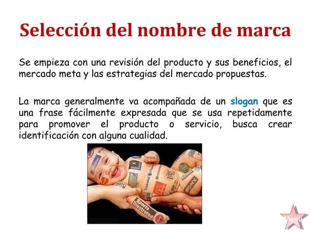 Selección del nombre de marcaSe empieza con una revisión del producto y sus beneficios, elmercado meta y las estrategias d...