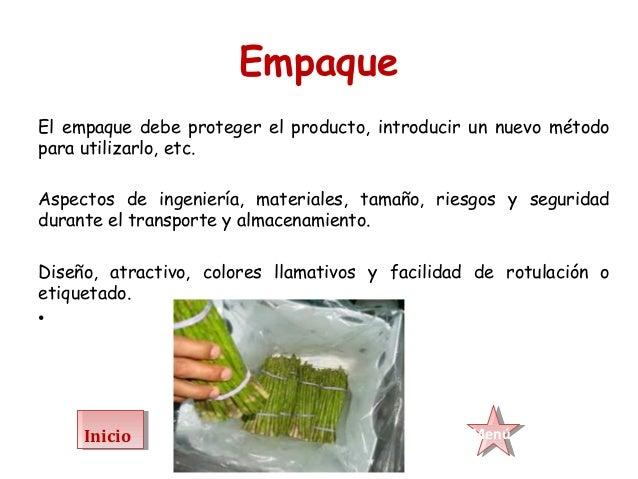EmpaqueEl empaque debe proteger el producto, introducir un nuevo métodopara utilizarlo, etc.Aspectos de ingeniería, mater...