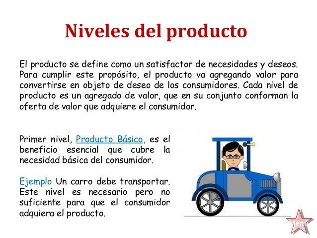 Niveles del productoEl producto se define como un satisfactor de necesidades y deseos.Para cumplir este propósito, el prod...