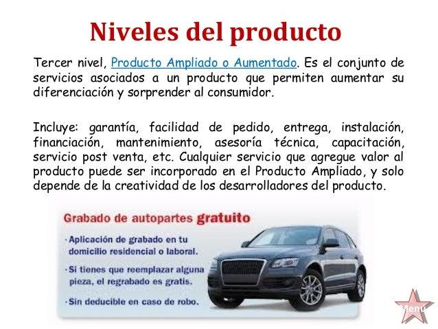 Niveles del productoTercer nivel, Producto Ampliado o Aumentado. Es el conjunto deservicios asociados a un producto que pe...