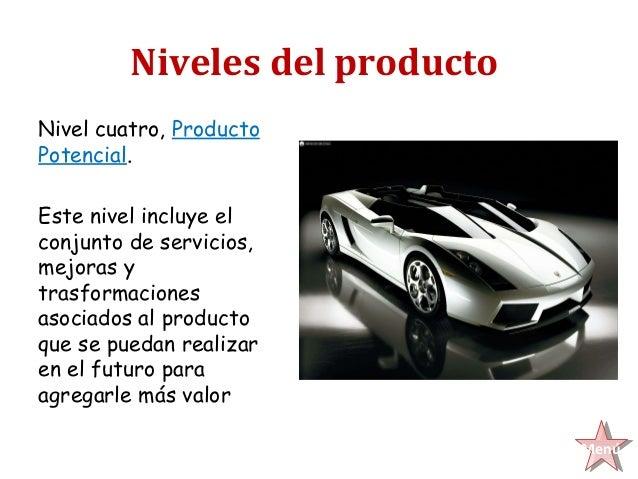 Niveles del productoNivel cuatro, ProductoPotencial.Este nivel incluye elconjunto de servicios,mejoras ytrasformacionesaso...