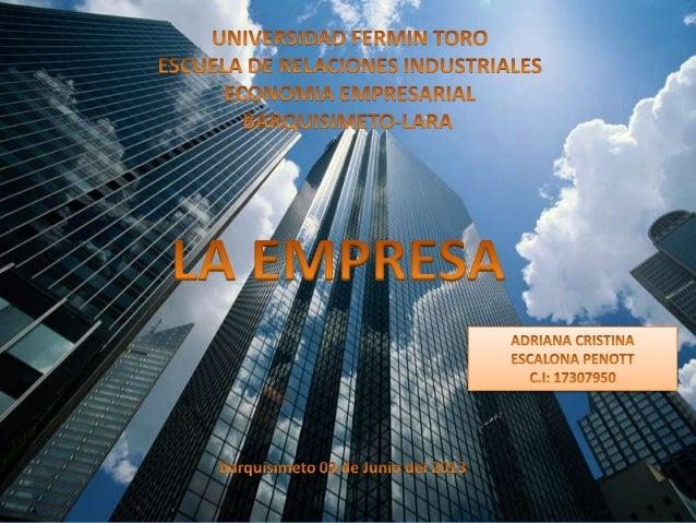 La empresa es una unidad económica, enla cual se establece un intercambiode bienes y servicios para satisfacer lasnecesida...