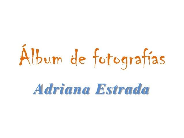 Álbum de fotografíasAdriana Estrada