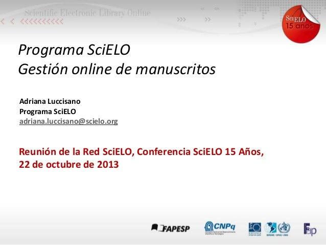 Programa SciELO Gestión online de manuscritos Adriana Luccisano Programa SciELO adriana.luccisano@scielo.org  Reunión de l...