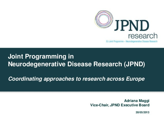 Joint Programming inNeurodegenerative Disease Research (JPND)Coordinating approaches to research across EuropeAdriana Magg...