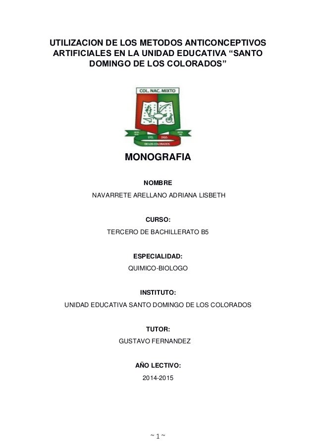 """~ 1 ~ UTILIZACION DE LOS METODOS ANTICONCEPTIVOS ARTIFICIALES EN LA UNIDAD EDUCATIVA """"SANTO DOMINGO DE LOS COLORADOS"""" MONO..."""
