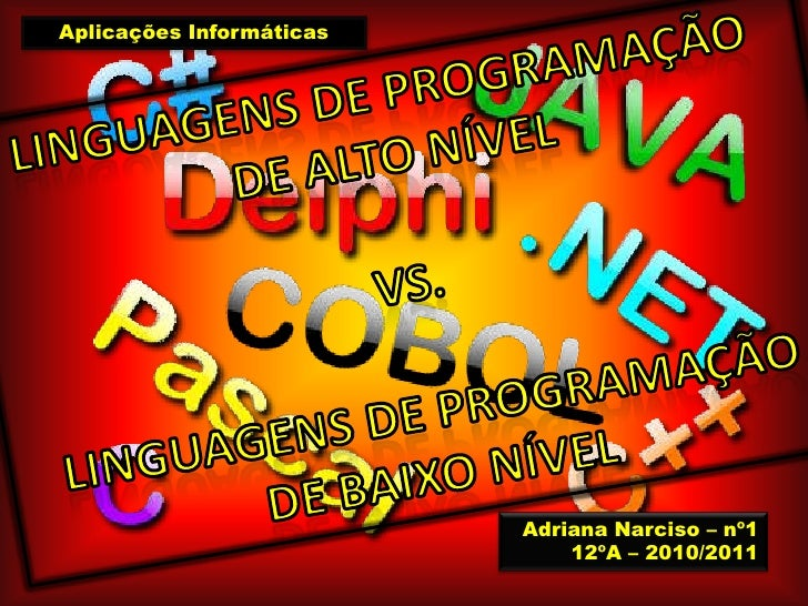 Aplicações Informáticas<br />LINGUAGENS DE PROGRAMAÇÃO<br /> DE ALTO NÍVEL<br />VS.<br />Linguagens de programação<br />De...