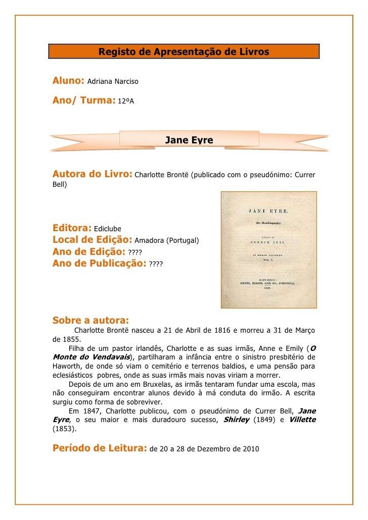 Registo de Apresentação de Livros<br />Aluno: Adriana Filipa Soares Narciso <br />Ano/ Turma: 12ºA <br />Jane Eyre<br />Au...