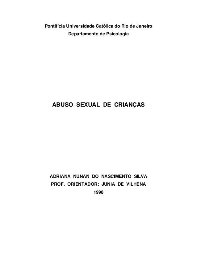 Pontifícia Universidade Católica do Rio de Janeiro Departamento de Psicologia  ABUSO SEXUAL DE CRIANÇAS  ADRIANA NUNAN DO ...