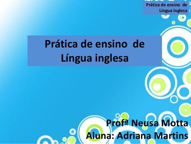 Prática de ensino de                              Língua inglesaPrática de ensino de   Língua inglesa            Profª Neu...