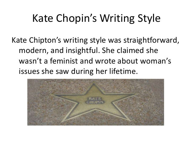 an analysis of kate chopins style of writing Analysis of kate chopin's writing 1753 words | 8 pages bailey weber todoran period-8 3/4/12 kate chopin many people look at kate chopin's writing as all one sided for womens' rights.