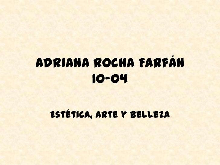 Adriana Rocha Farfán        10-04 Estética, Arte y Belleza