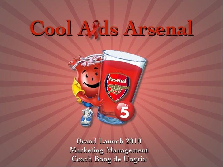 Cool A ds Arsenal          Brand Launch 2010     Marketing Management     Coach Bong de Ungria
