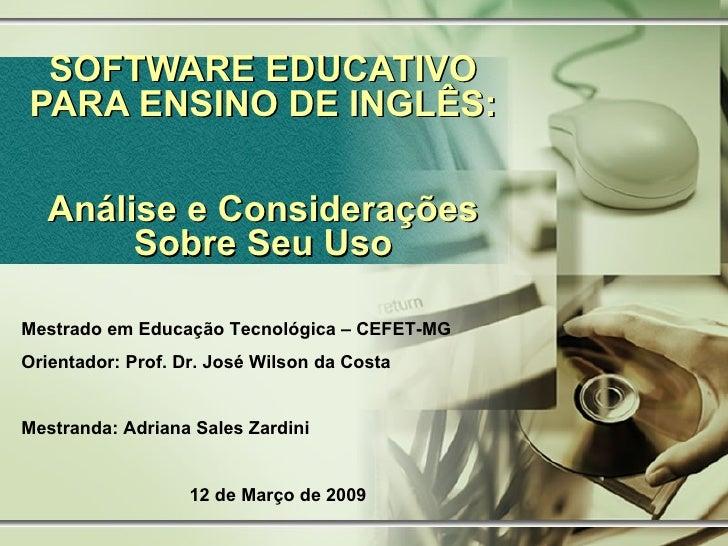 SOFTWARE EDUCATIVO PARA ENSINO DE INGLÊS:  Análise e Considerações Sobre Seu Uso Mestrado   em  Educação Tecnológica – CEF...