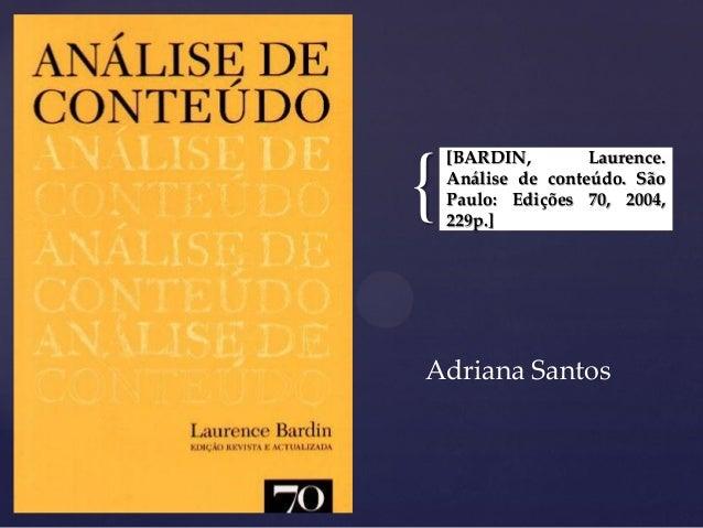 { [BARDIN, Laurence. Análise de conteúdo. São Paulo: Edições 70, 2004, 229p.] Adriana Santos