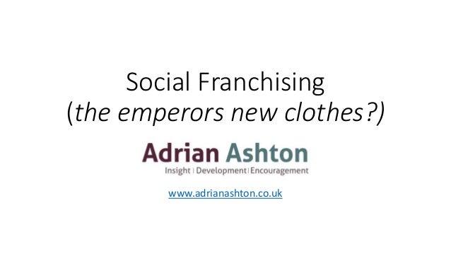 Social Franchising (the emperors new clothes?) www.adrianashton.co.uk