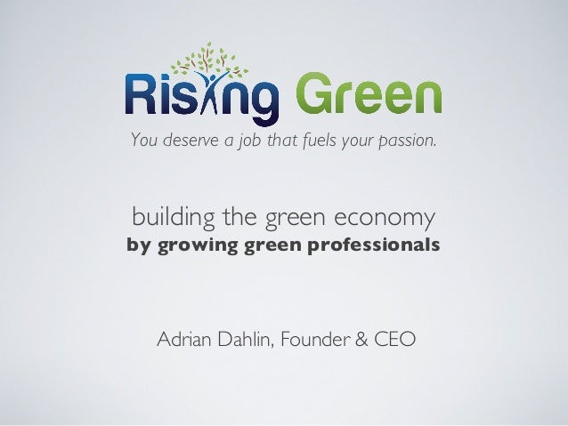 You deserve a job that fuels your passion.building the green economyby growing green professionalsAdrian Dahlin, Founder ...