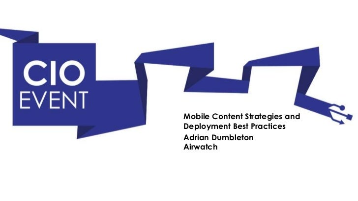 Mobile Content Strategies andDeployment Best PracticesAdrian DumbletonAirwatch