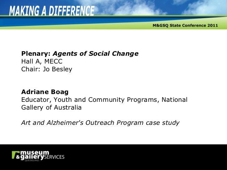 Plenary:  Agents of Social Change Hall A, MECC Chair: Jo Besley Adriane Boag Educator, Youth and Community Programs, Natio...