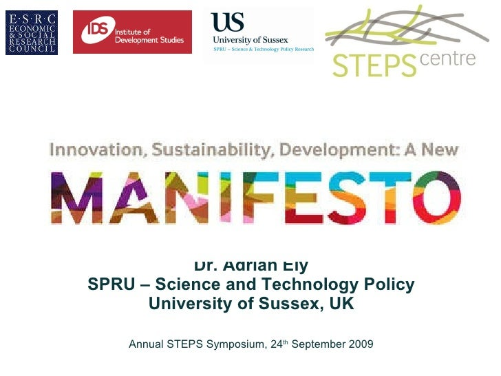 Innovation, Sustainability, Development: A New Manifesto Dr. Adrian Ely SPRU – Science and Technology Policy University of...