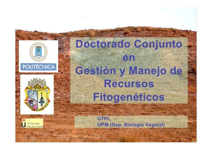 Doctorado Conjunto         en Gestión y Manejo de      Recursos    Fitogenéticos    UTPL    UPM (Dep. Biología Vegetal)