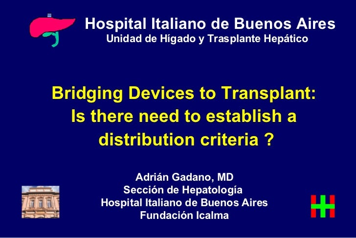 Bridging Devices to Transplant:  Is there need to establish a  distribution criteria ? Hospital Italiano de Buenos Aires U...