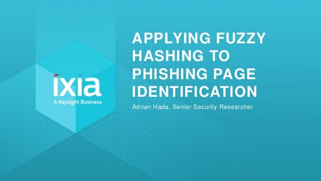 1© 2018 KEYSIGHT AND/OR ITS AFFILIATES. ALL RIGHTS RESERVED. | APPLYING FUZZY HASHING TO PHISHING PAGE IDENTIFICATION Adri...
