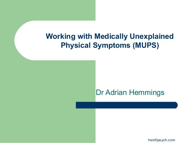 Dr Adrian Hemmings hemfipsych.com Working with Medically Unexplained Physical Symptoms (MUPS)