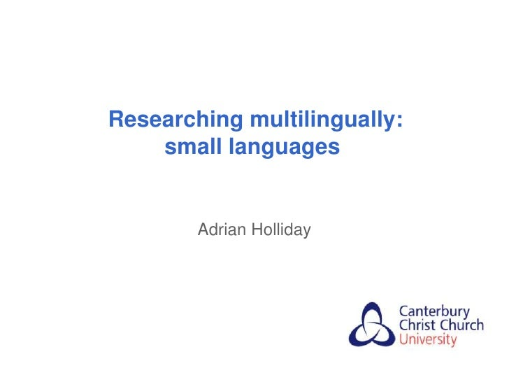 Researching multilingually:    small languages        Adrian Holliday