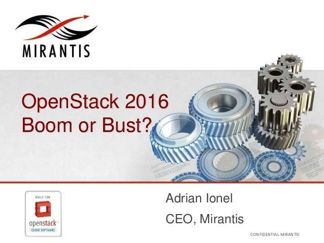 OpenStack 2016  Boom or Bust?  Adrian Ionel  CEO, Mirantis  CONFIDENTIAL MIRANTIS ©© M MIRIARNATNIST I2S0 210312 CONFIDENT...