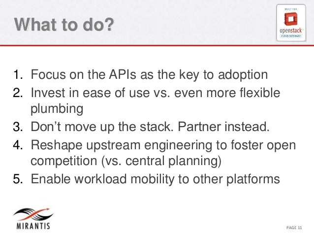What to do?  1. Focus on the APIs as the key to adoption  2. Invest in ease of use vs. even more flexible  plumbing  3. Do...
