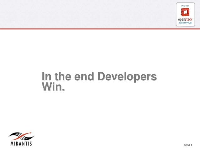 In the end Developers  Win.  CONFIDENTIAL MIRANTIS ©© M MIRIARNATNIST I2S0 210312 PAGE 8