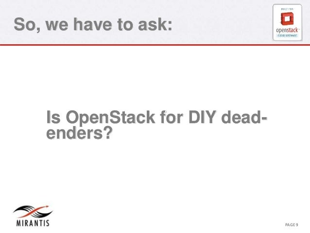 So, we have to ask:  Is OpenStack for DIY dead-enders?  CONFIDENTIAL MIRANTIS ©© M MIRIARNATNIST I2S0 210312 PAGE 9