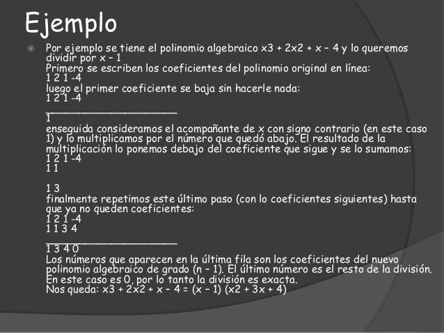 Ejemplo  Por ejemplo se tiene el polinomio algebraico x3 + 2x2 + x – 4 y lo queremos dividir por x – 1 Primero se escribe...