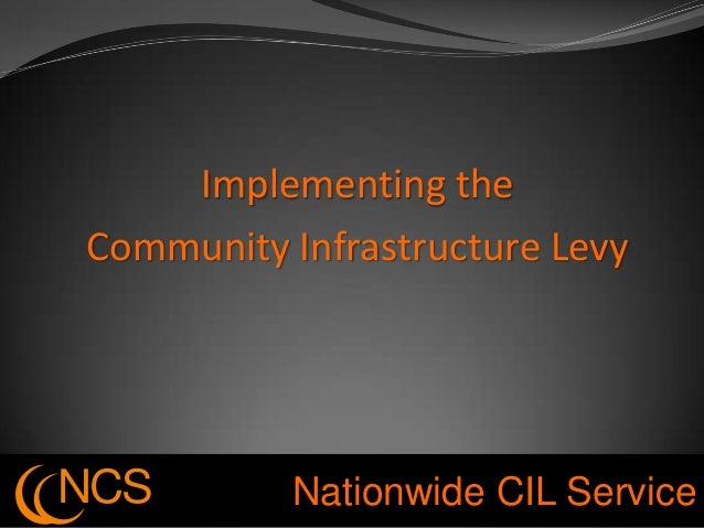 Implementing theCommunity Infrastructure LevyNCS       Nationwide CIL Service
