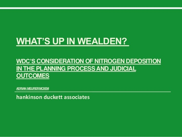 WHAT'S UP IN WEALDEN? WDC'S CONSIDERATION OF NITROGEN DEPOSITION IN THE PLANNING PROCESS AND JUDICIAL OUTCOMES ADRIANMEURE...
