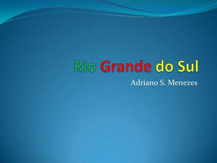 Rio Grande do Sul<br />Adriano S. Menezes<br />