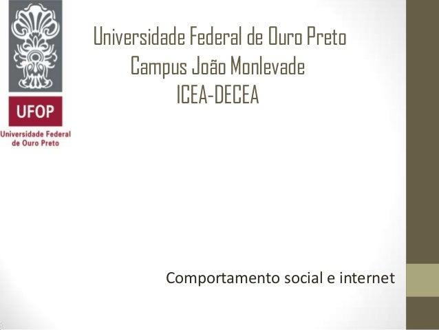 UniversidadeFederaldeOuroPreto CampusJoãoMonlevade ICEA-DECEA Comportamento social e internet