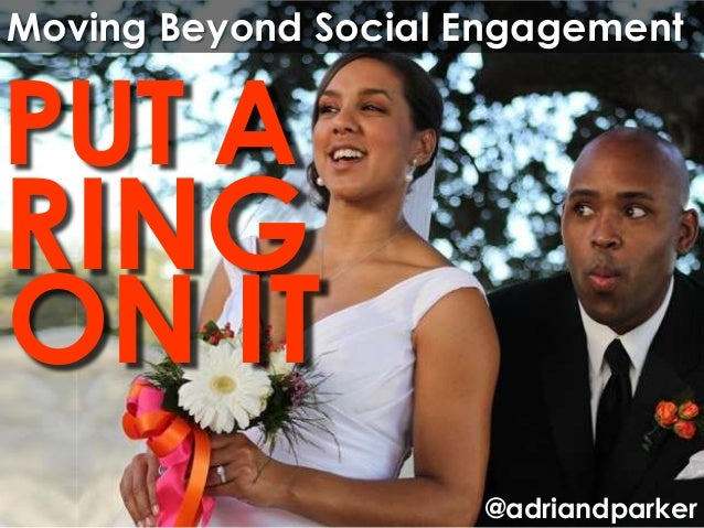 Moving Beyond Social EngagementPUT ARINGON IT                     @adriandparker