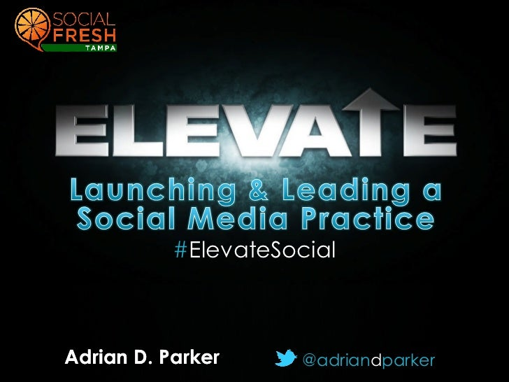 #ElevateSocial#ElevateSocial Parker     Adrian D.          @adriandparker                               @adriandparker