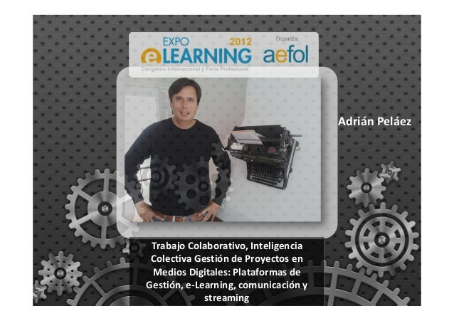 Trabajo Colaborativo, Inteligencia Colectiva Gestión de Proyectos en Medios Digitales: Plataformas de Gestión, e-Learning,...